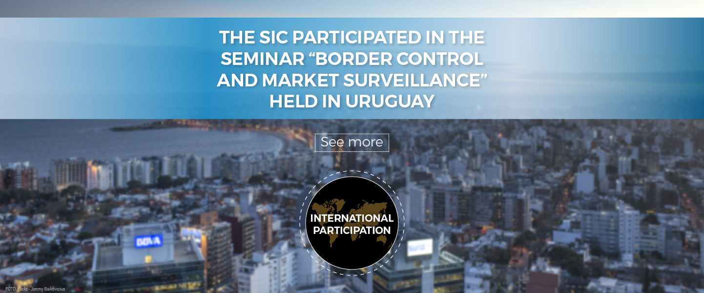 "The SIC participated in the seminar ""Border Control and Market Surveillance"" held in Uruguay"