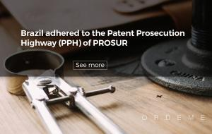 Brazil adhered to the Patent Prosecution Highway (PPH) of PROSUR