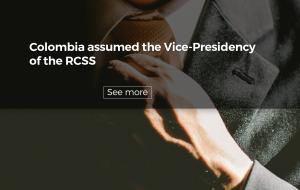 Colombia assumed the Vice-Presidency of the RCSS