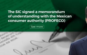 The SIC signed a memorandum of understanding with the Mexican consumer authority (PROFECO)