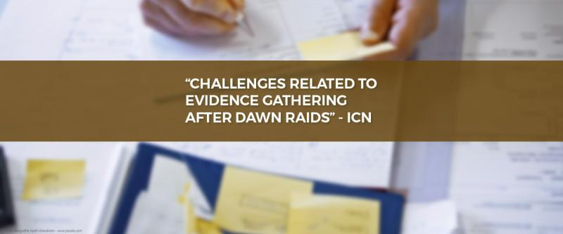 """""""Challenges related to evidence gathering after dawn raids"""" - ICN"""