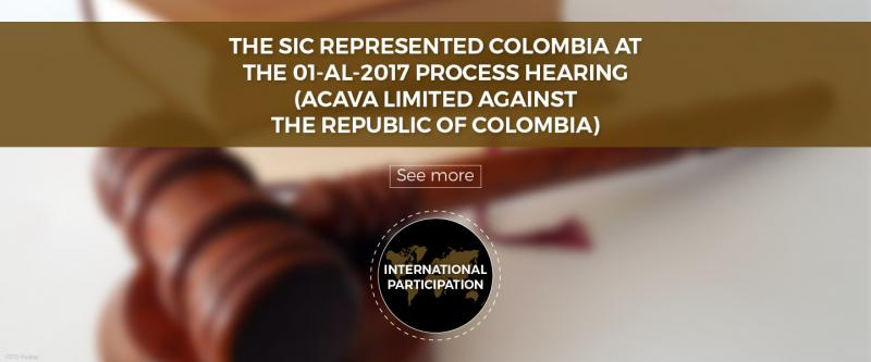 The SIC represented Colombia at the 01-al-2017 process hearing (ACAVA LIMITED against the Republic of Colombia)